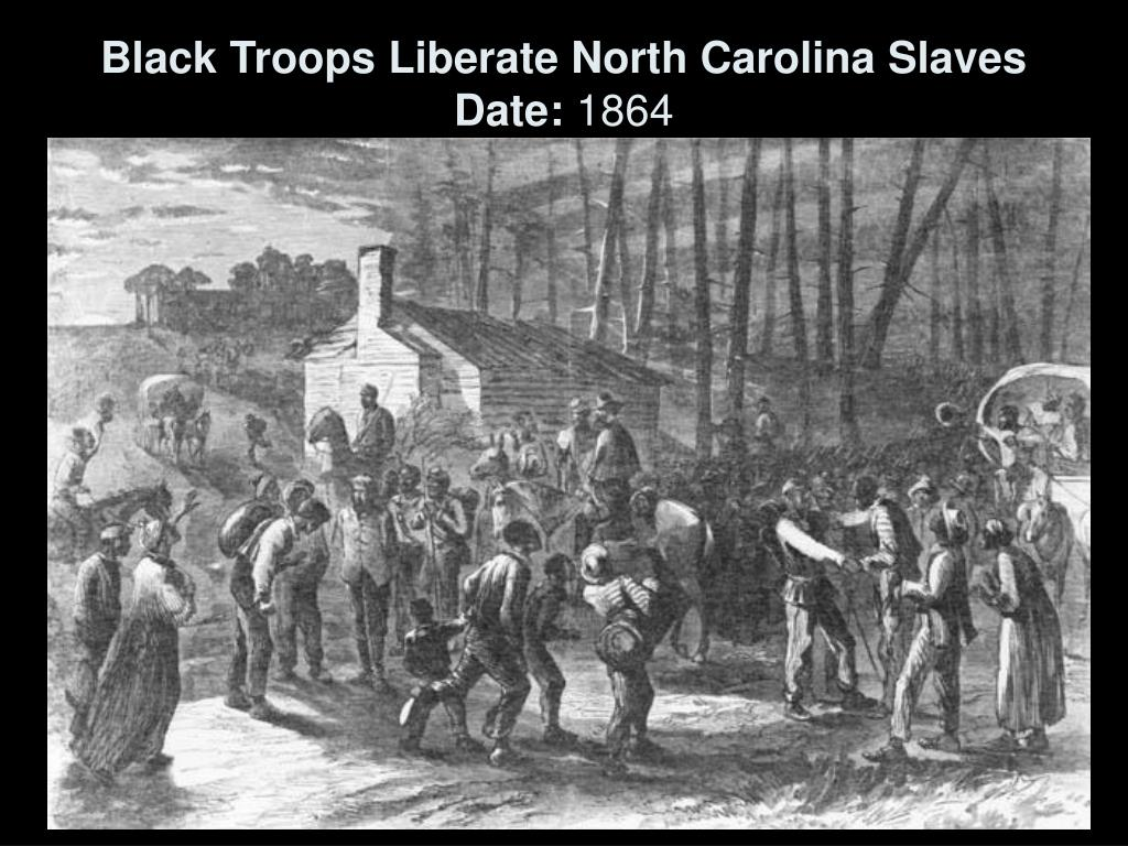 Black Troops Liberate North Carolina Slaves