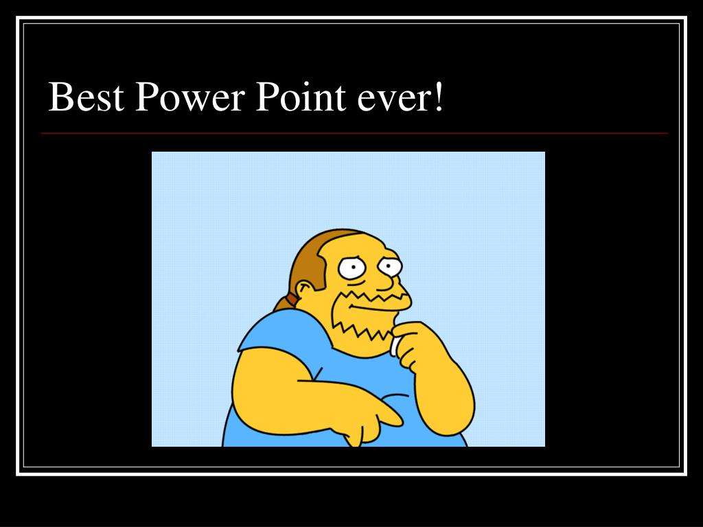 Best Power Point ever!
