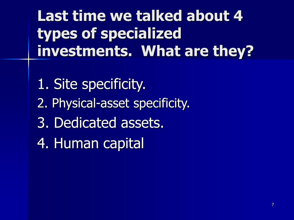 Last time we talked about 4 types of specialized investments.  What are they?
