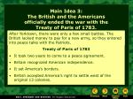 main idea 3 the british and the americans officially ended the war with the treaty of paris of 1783