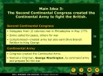 main idea 3 the second continental congress created the continental army to fight the british