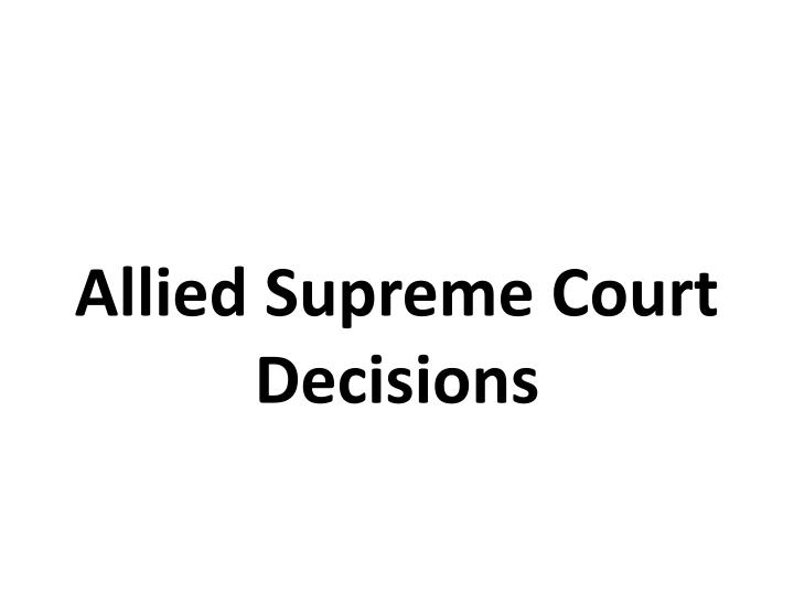 Allied Supreme Court Decisions