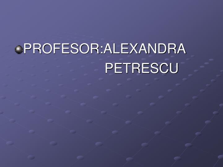 PROFESOR:ALEXANDRA