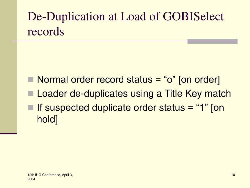 De-Duplication at Load of GOBISelect records