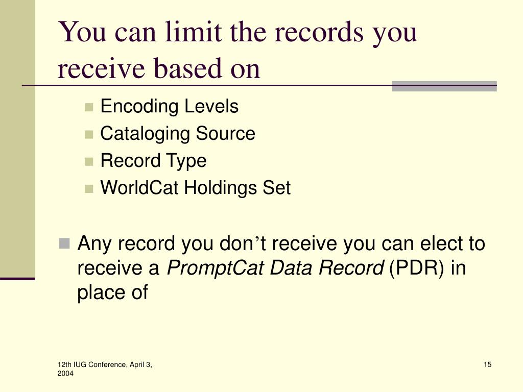 You can limit the records you receive based on
