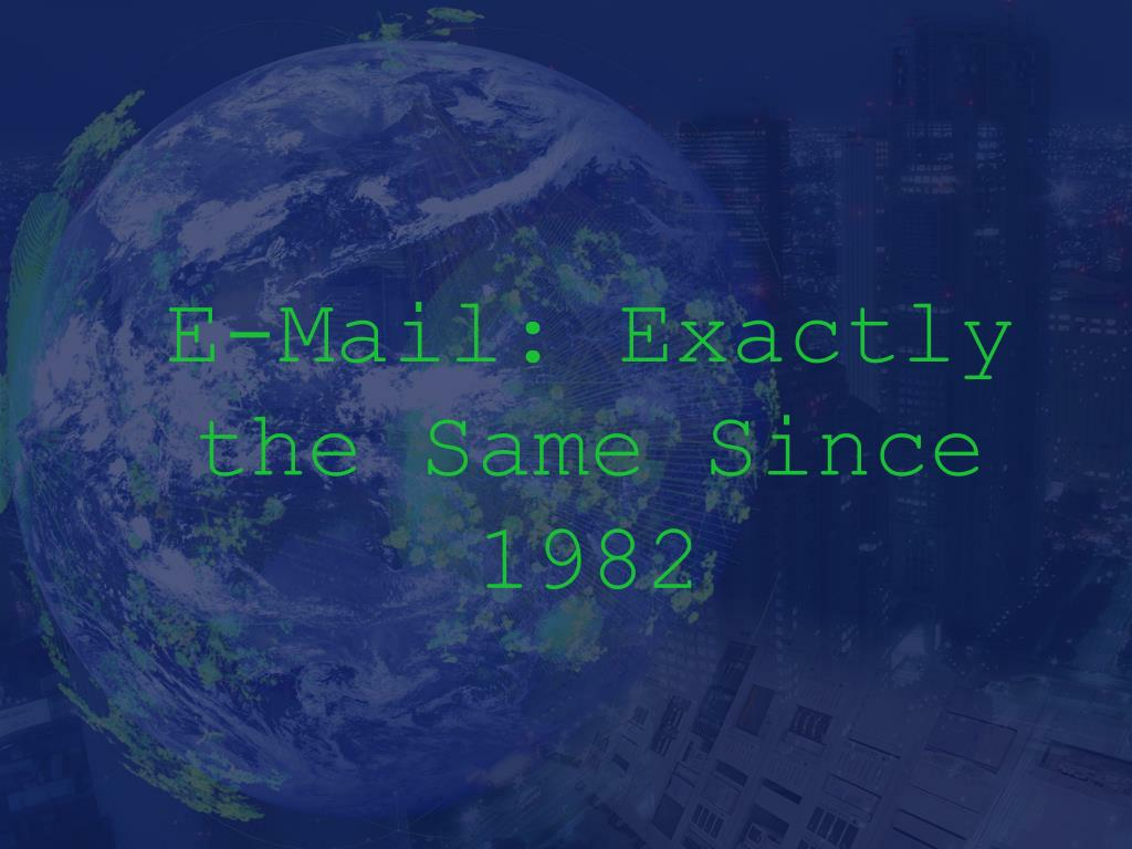 E-Mail: Exactly the Same Since 1982