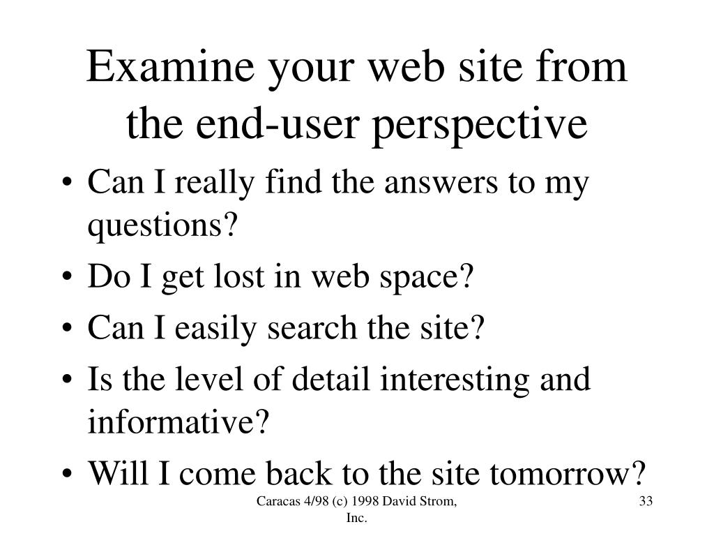Examine your web site from the end-user perspective