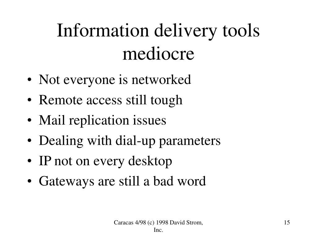 Information delivery tools mediocre