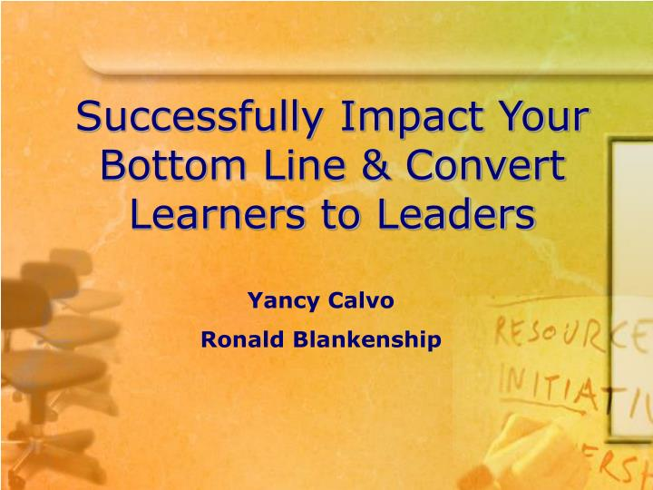 Successfully impact your bottom line convert learners to leaders