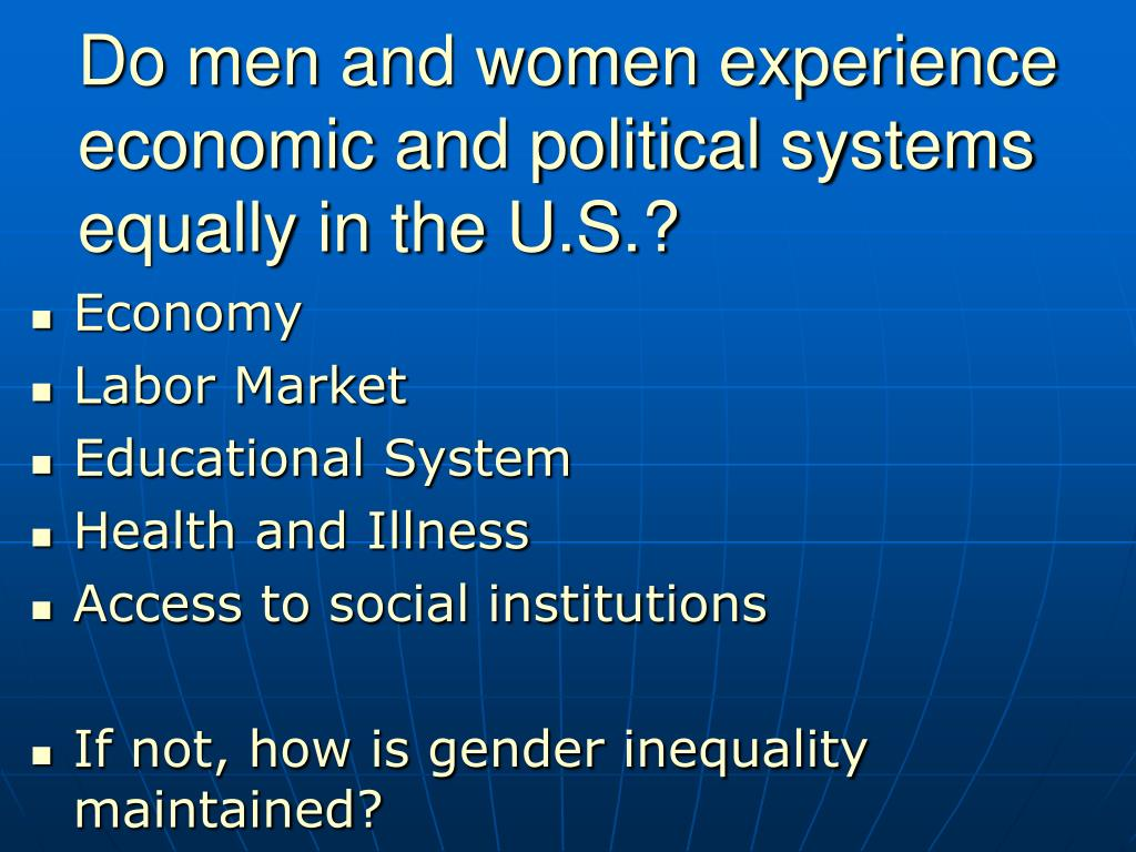 Do men and women experience economic and political systems equally in the U.S.?