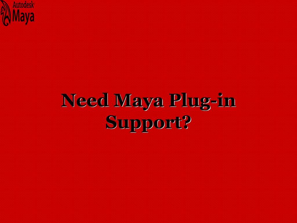 Need Maya Plug-in Support?