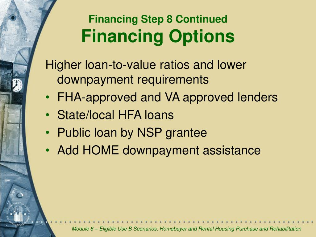 Higher loan-to-value ratios and lower downpayment requirements