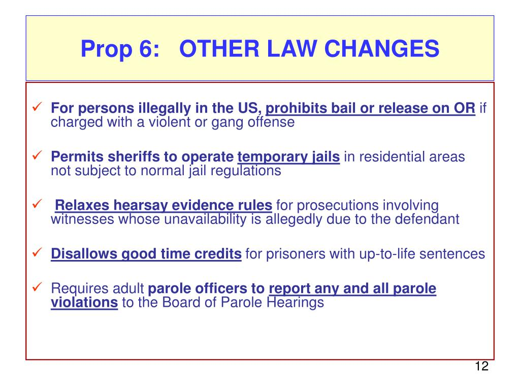 Prop 6:   OTHER LAW CHANGES