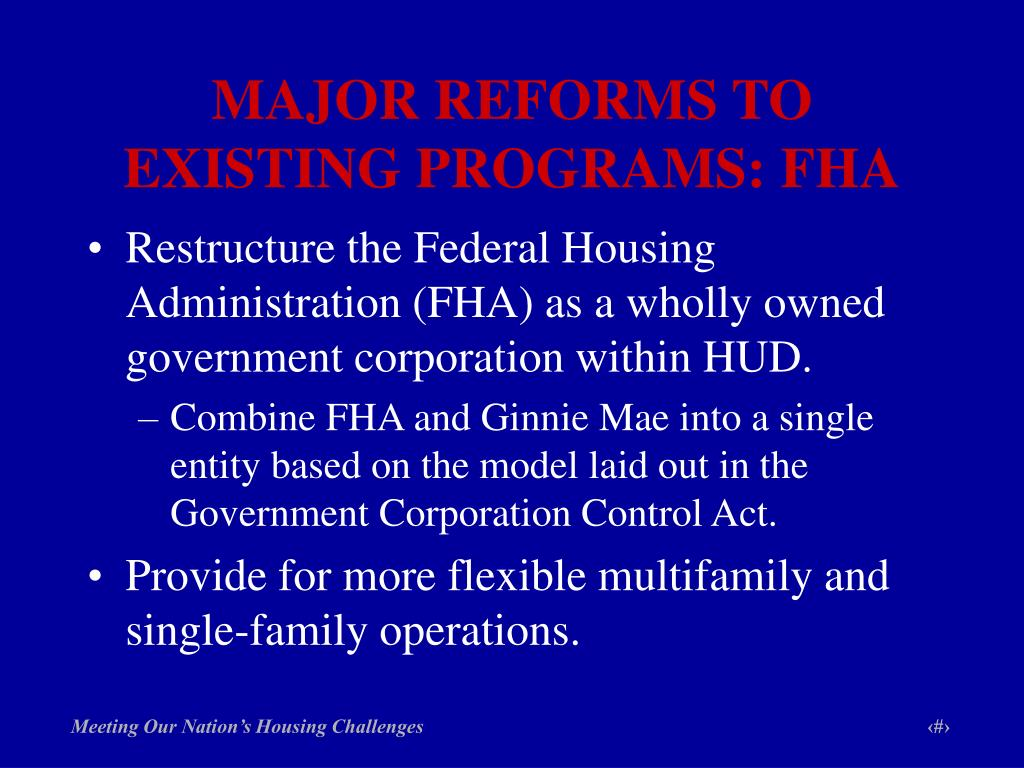 MAJOR REFORMS TO EXISTING PROGRAMS: FHA