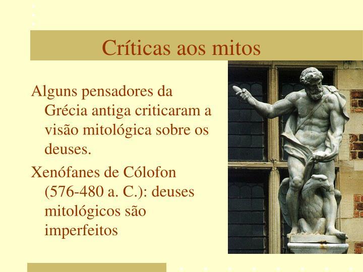 Alguns pensadores da Grécia antiga criticaram a visão mitológica sobre os deuses.