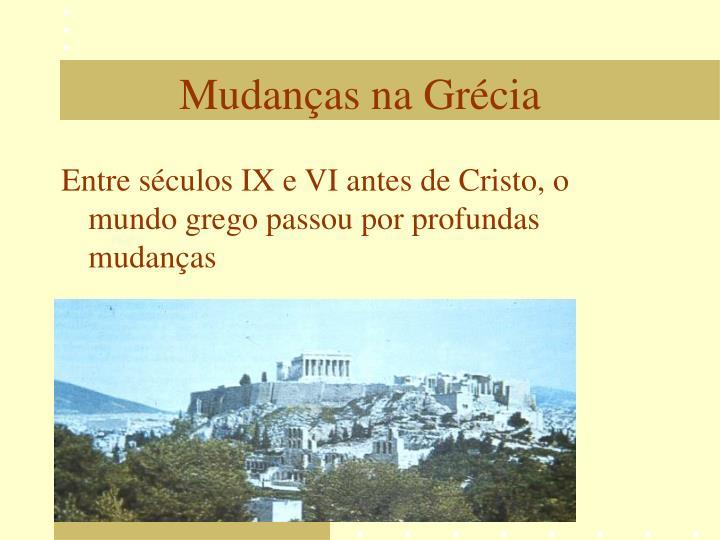 Entre séculos IX e VI antes de Cristo, o mundo grego passou por profundas mudanças