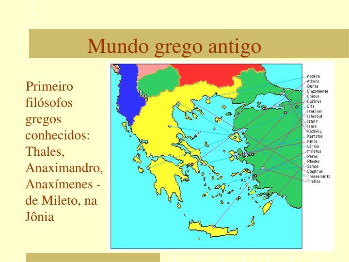Primeiro filósofos gregos conhecidos: Thales, Anaximandro, Anaxímenes - de Mileto, na Jônia