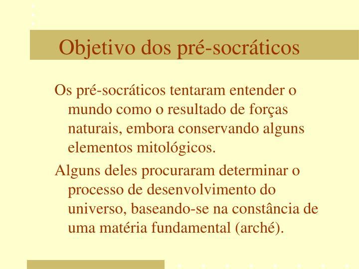 Os pré-socráticos tentaram entender o mundo como o resultado de forças naturais, embora conservando alguns elementos mitológicos.