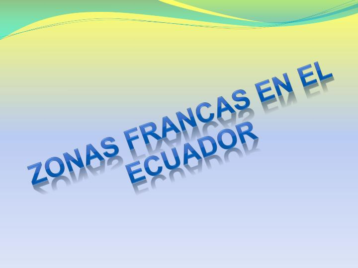 ZONAS FRANCAS EN EL ECUADOR