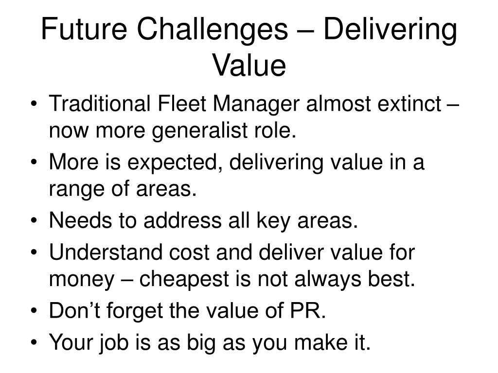 Future Challenges – Delivering Value