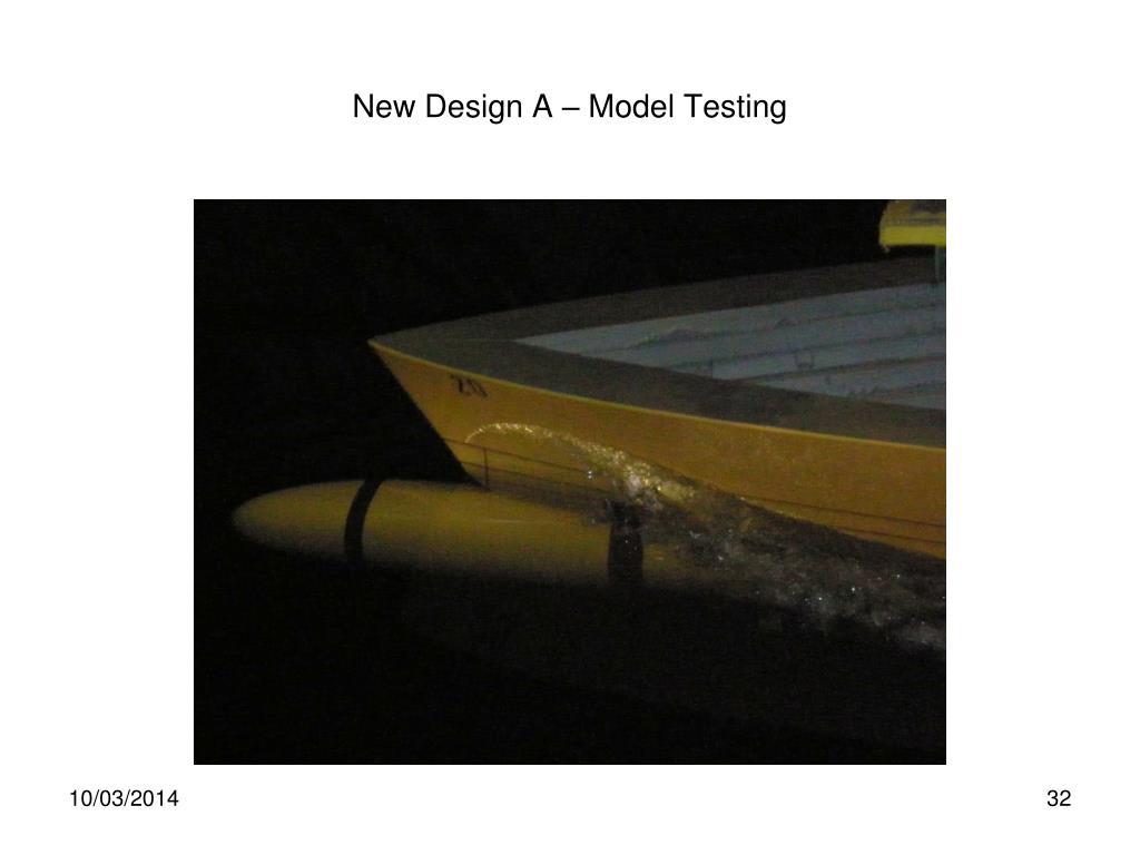 New Design A – Model Testing