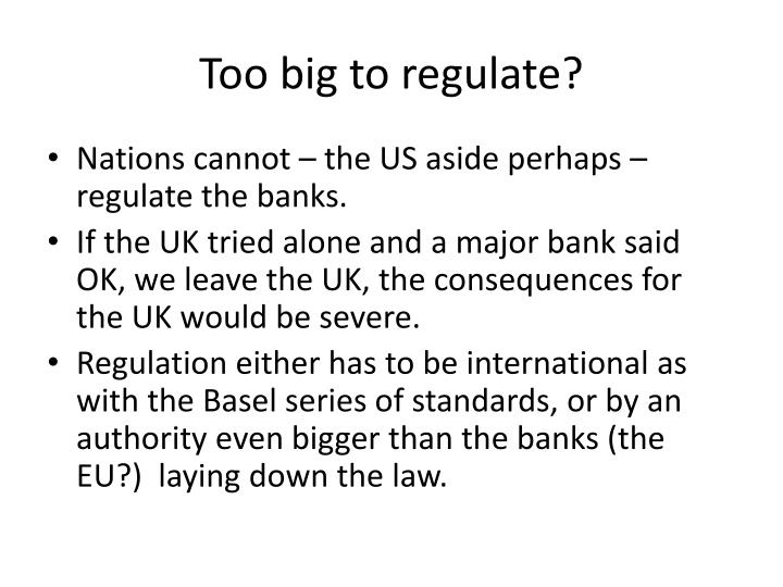 Too big to regulate