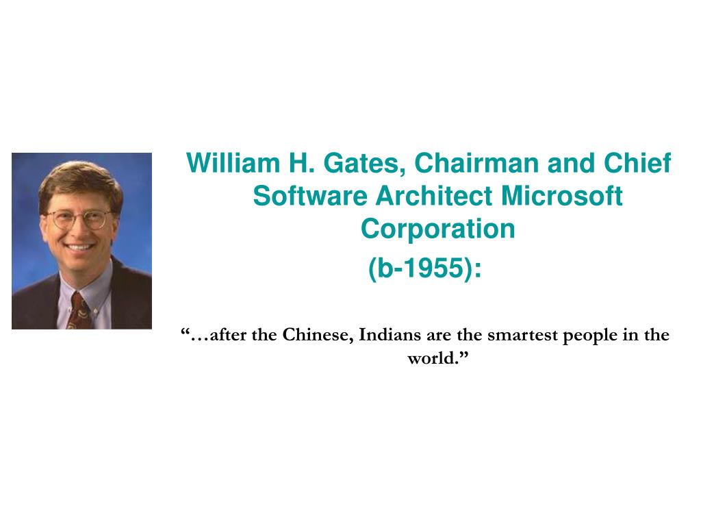 William H. Gates, Chairman and Chief Software Architect Microsoft Corporation