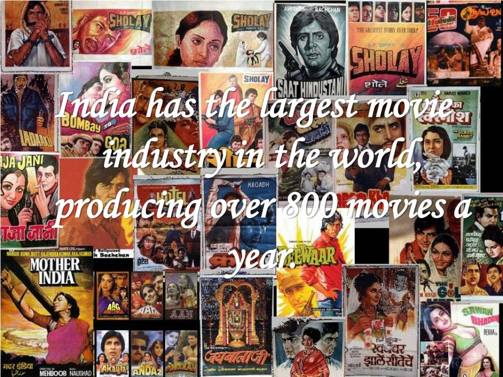 India has the largest movie industry in the world, producing over 800 movies a year.