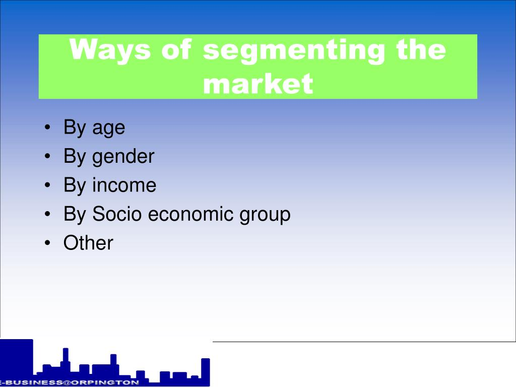 Ways of segmenting the market