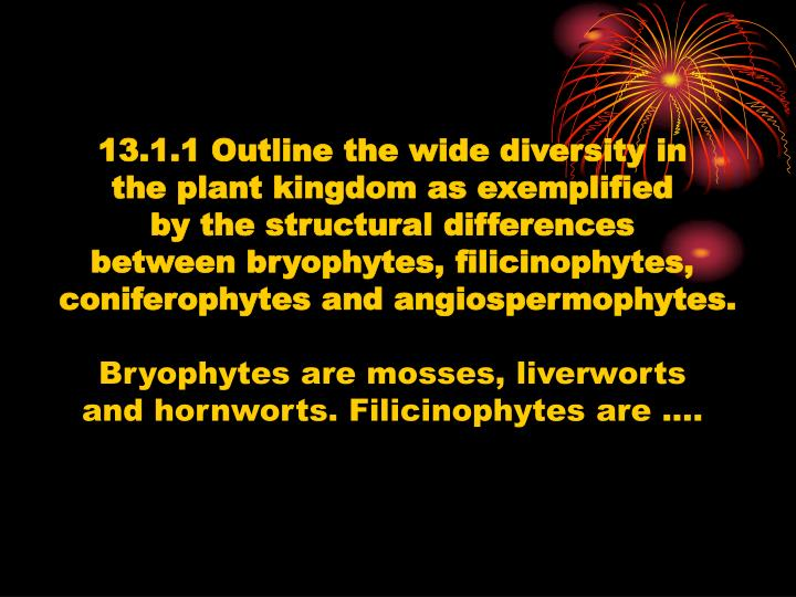 13.1.1 Outline the wide diversity in