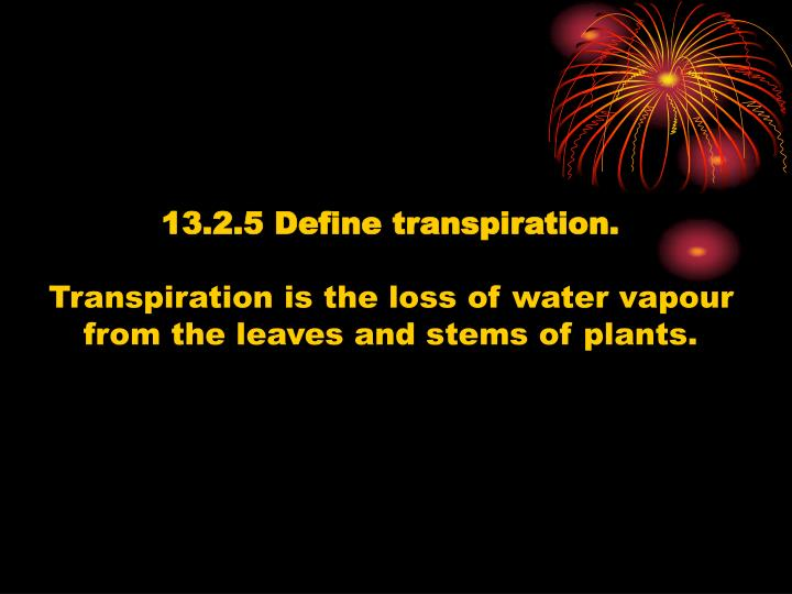 13.2.5 Define transpiration.