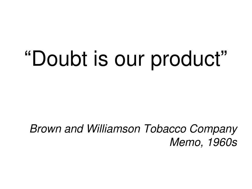 """Doubt is our product"""