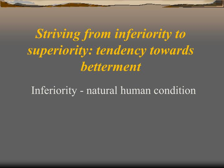 Striving from inferiority to superiority: tendency towards betterment