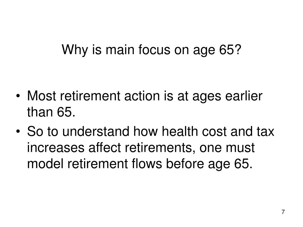 Why is main focus on age 65?
