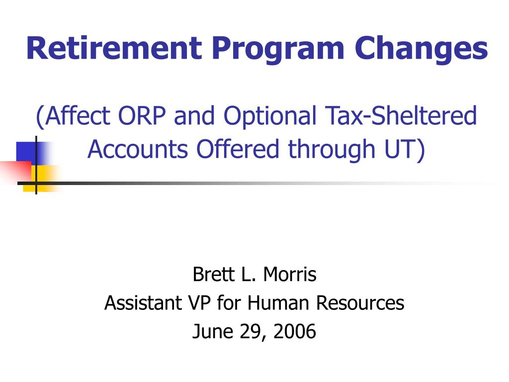 retirement program changes affect orp and optional tax sheltered accounts offered through ut