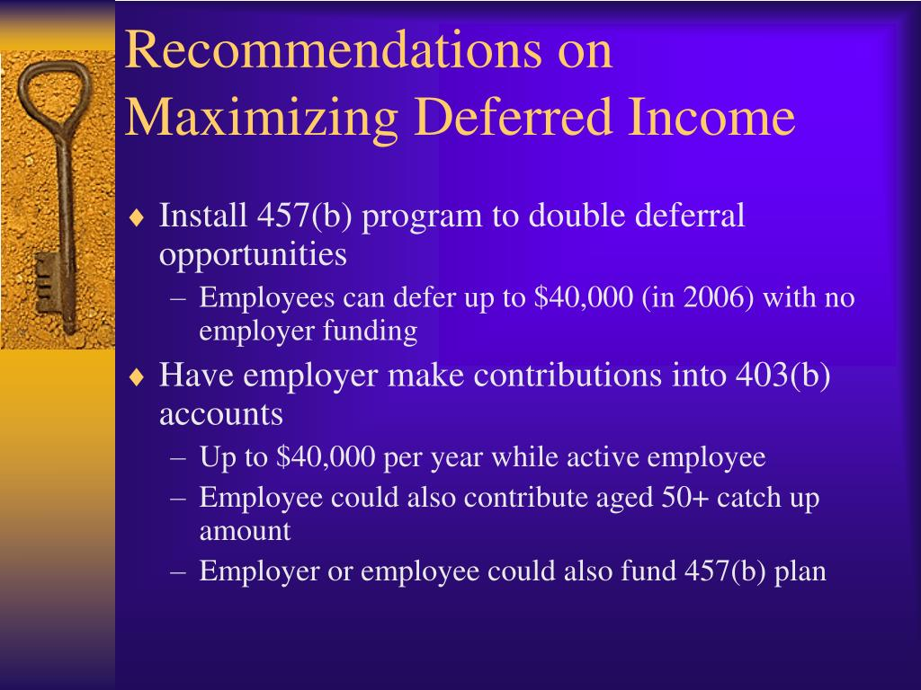 Recommendations on Maximizing Deferred Income