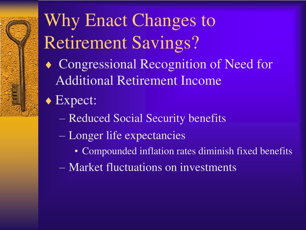 Why Enact Changes to Retirement Savings?
