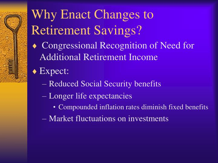 Why enact changes to retirement savings
