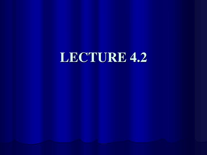 LECTURE 4.2