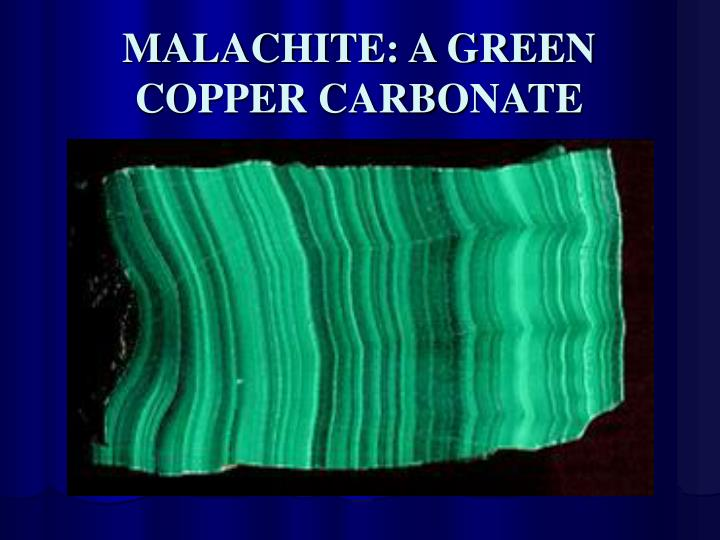 MALACHITE: A GREEN COPPER CARBONATE