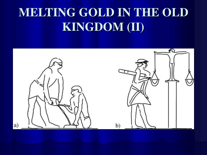 MELTING GOLD IN THE OLD KINGDOM (II)