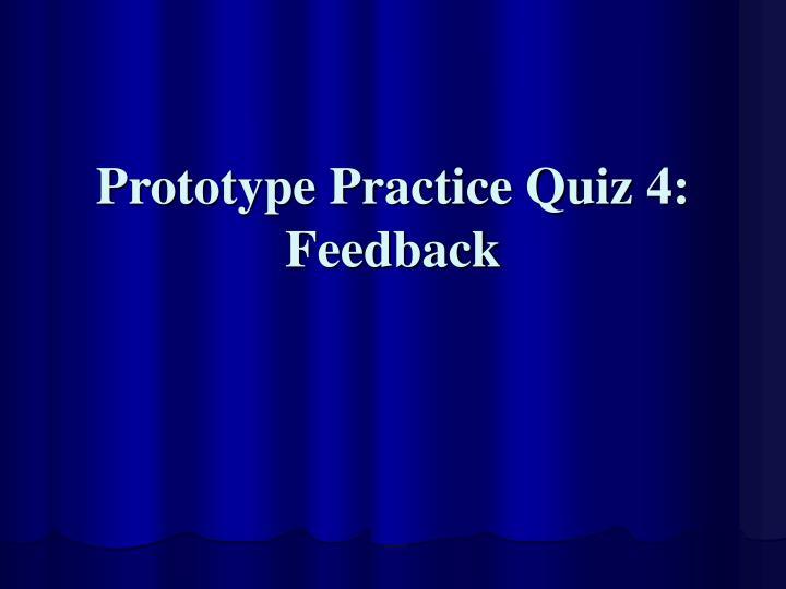 Prototype Practice Quiz 4: Feedback