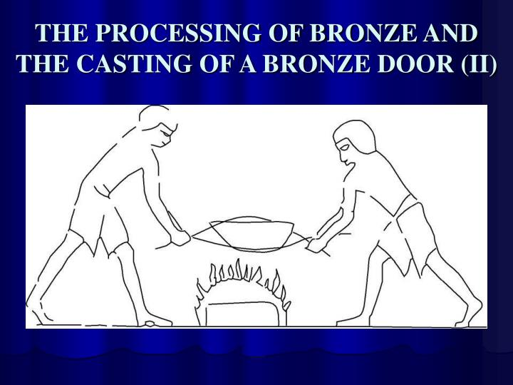 THE PROCESSING OF BRONZE AND THE CASTING OF A BRONZE DOOR (II)