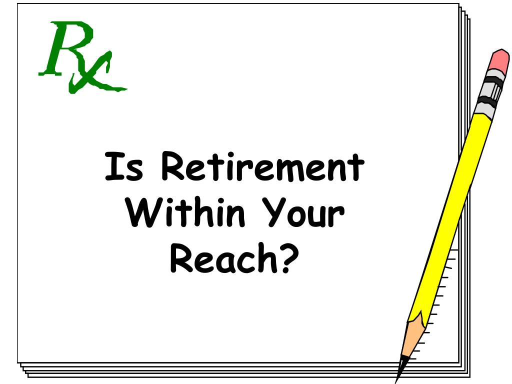 Is Retirement Within Your Reach?