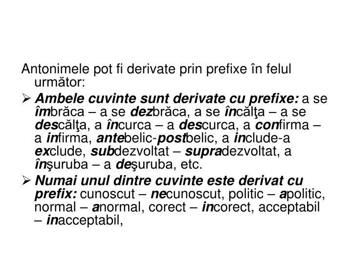 Antonimele pot fi derivate prin prefixe în felul următor: