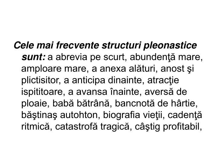 Cele mai frecvente structuri pleonastice sunt:
