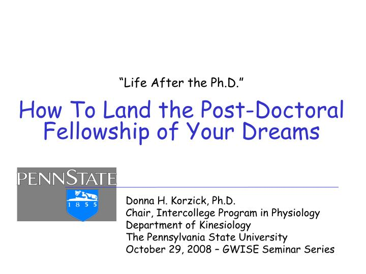 Life after the ph d how to land the post doctoral fellowship of your dreams
