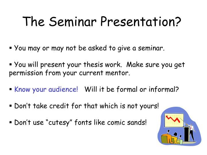 The Seminar Presentation?