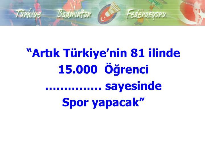"""""""Artık Türkiye'nin 81 ilinde"""