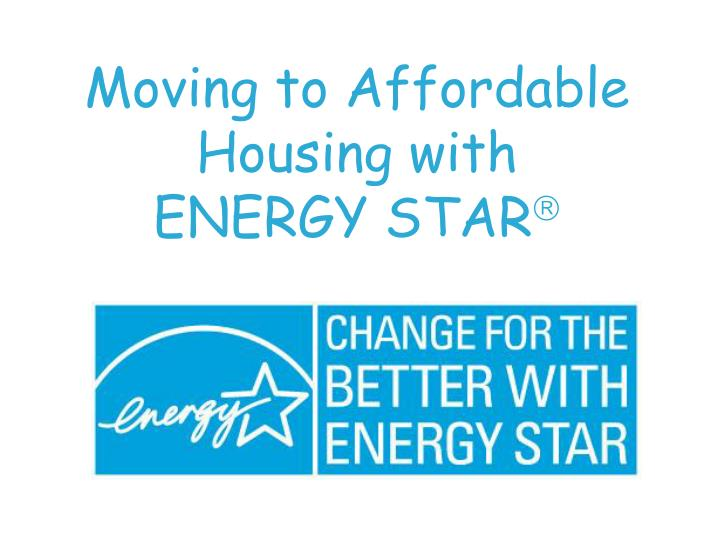Moving to affordable housing with energy star